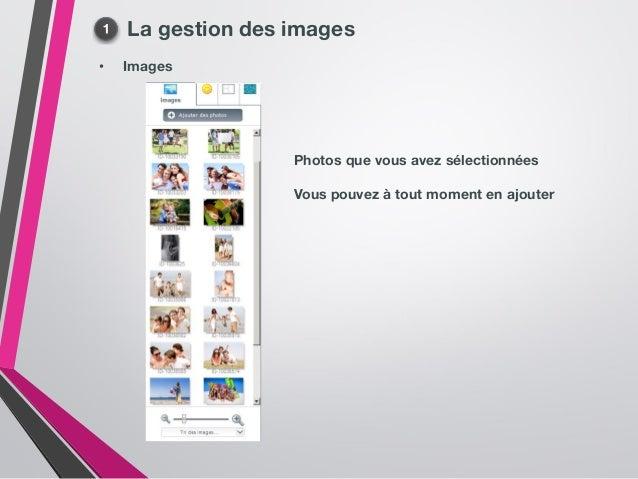 La gestion des images • Images Photos que vous avez sélectionnées Vous pouvez à tout moment en ajouter