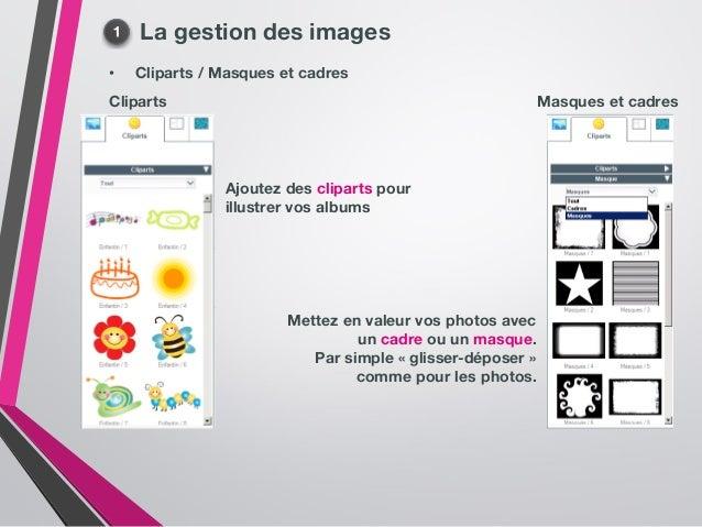 La gestion des images • Cliparts / Masques et cadres Cliparts Masques et cadres Ajoutez des cliparts pour illustrer vos al...