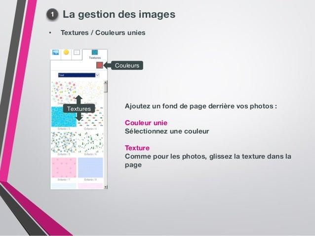 La gestion des images • Textures / Couleurs unies Ajoutez un fond de page derrière vos photos : Couleur unie Sélectionnez ...