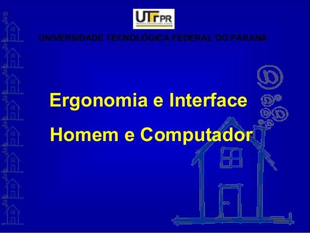 UNIVERSIDADE TECNOLÓGICA FEDERAL DO PARANÁErgonomia e InterfaceHomem e Computador