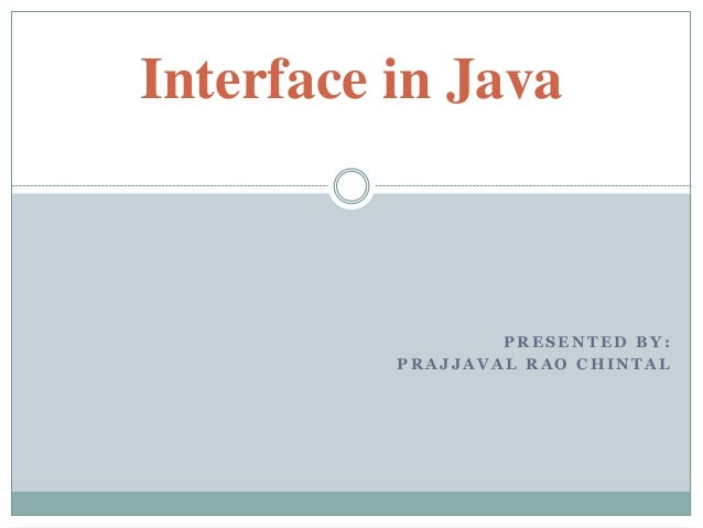 P R E S E N T E D B Y : P R A J J A V A L R A O C H I N T A L Interface in Java