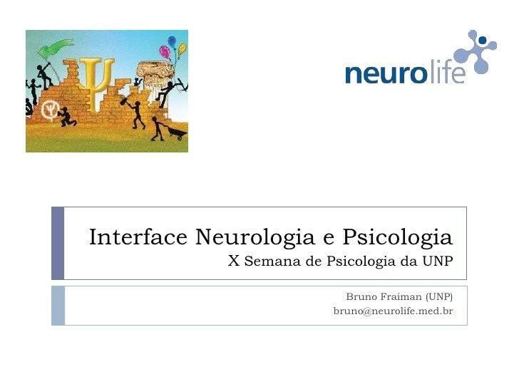 Interface Neurologia e Psicologia            X Semana de Psicologia da UNP                           Bruno Fraiman (UNP)  ...