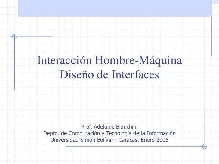 Interacción Hombre-MáquinaInteracción Hombre-Máquina     Diseño de Interfaces               Prof. Adelaide Bianchini Depto...