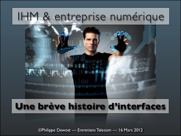 IHM & entreprise numériqueUne brève histoire d'interfaces    ©Philippe Dewost — Entretiens Telecom — 16 Mars 2012