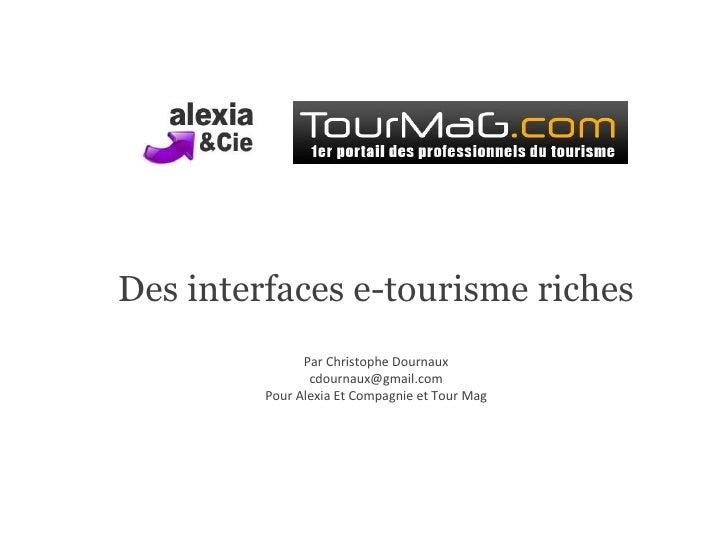 Des interfaces e-tourisme riches Par Christophe Dournaux [email_address] Pour Alexia Et Compagnie et Tour Mag