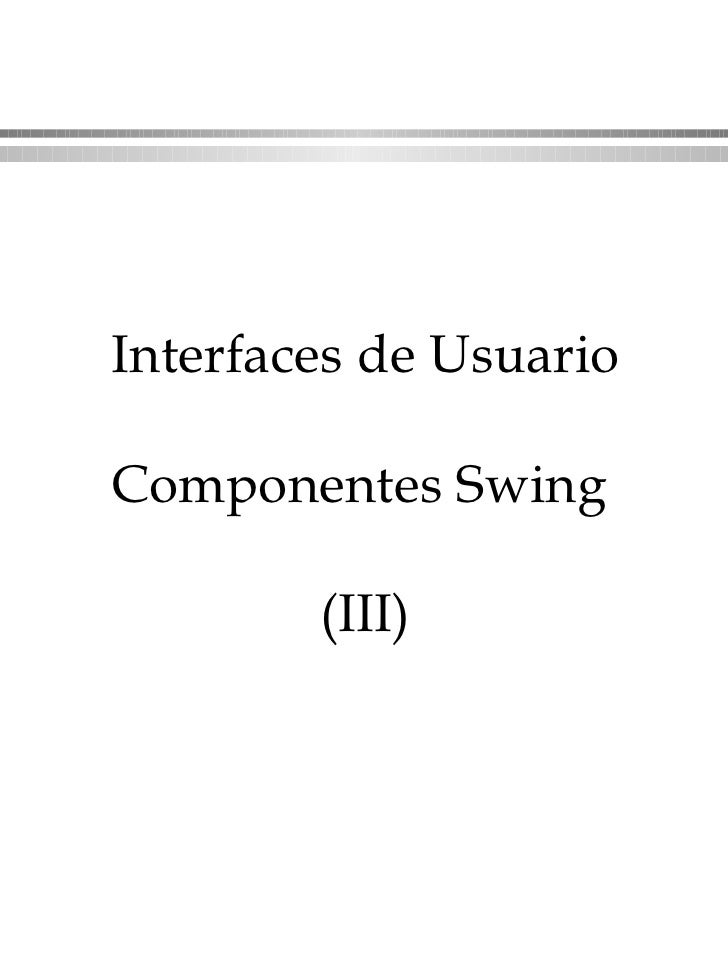 Interfaces de Usuario Componentes Swing  (III)