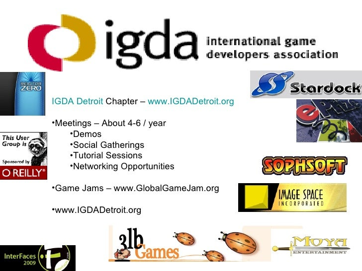 <ul><li>IGDA Detroit  Chapter –  www.IGDADetroit.org </li></ul><ul><li>Meetings – About 4-6 / year </li></ul><ul><ul><li>D...