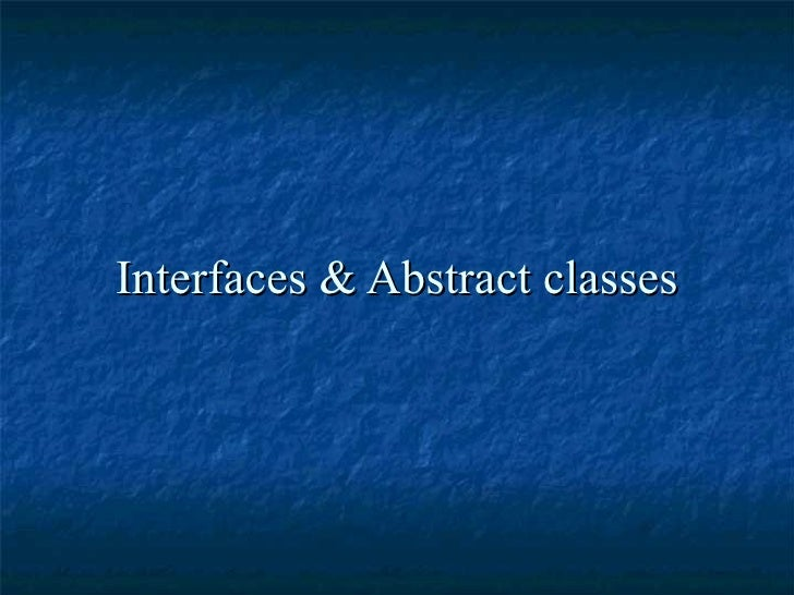 Interfaces & Abstract classes