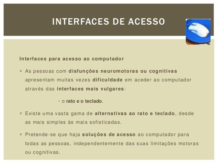 INTERFACES DE ACESSOInterfaces para acesso ao computador As pessoas com disfunções neuromotoras ou cognitivas  apresentam...