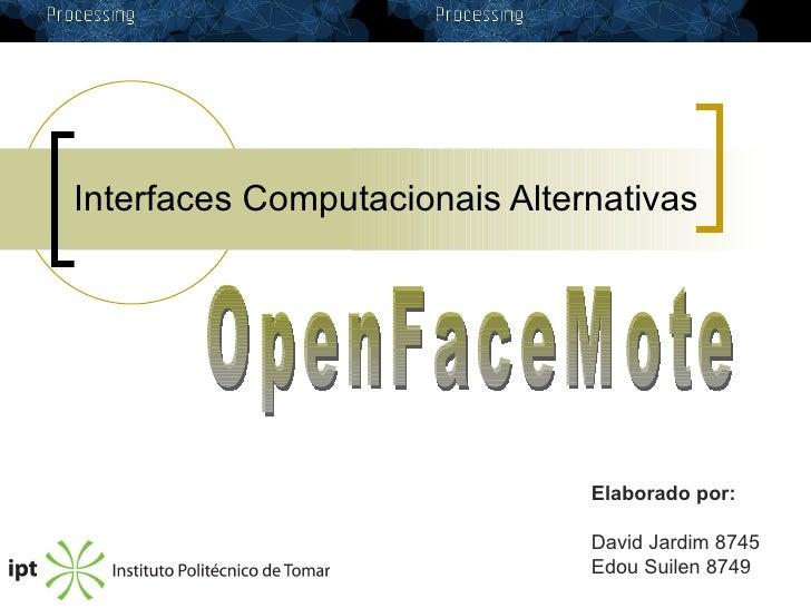 Interfaces Computacionais Alternativas OpenFaceMote Elaborado por: David Jardim 8745 Edou Suilen 8749