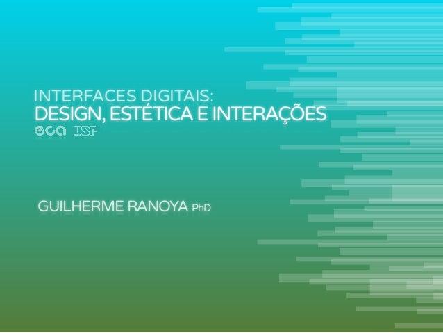 INTERFACES DIGITAIS:  DESIGN, ESTÉTICA E INTERAÇÕES  GUILHERME RANOYA PhD