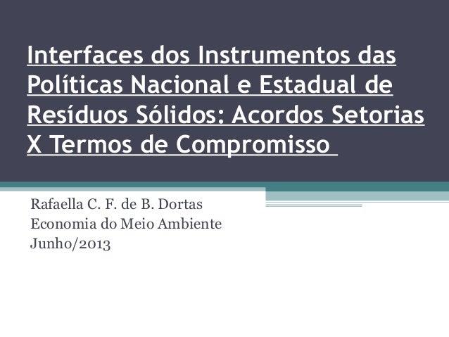 Interfaces dos Instrumentos dasPolíticas Nacional e Estadual deResíduos Sólidos: Acordos SetoriasX Termos de CompromissoR...