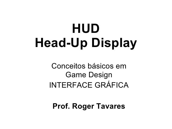 HUD Head-Up Display <ul><ul><li>Conceitos básicos em Game Design </li></ul></ul><ul><ul><li>INTERFACE GRÁFICA </li></ul></...