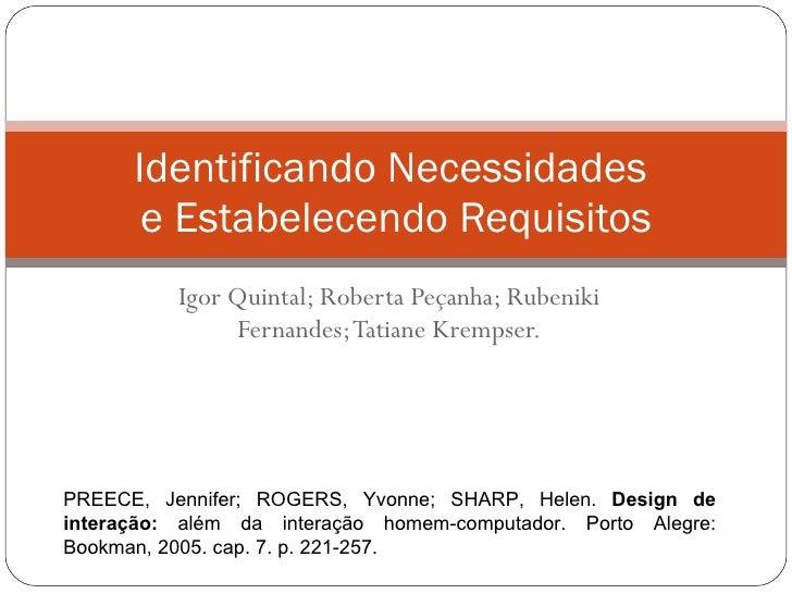 Igor Quintal; Roberta Peçanha; Rubeniki Fernandes; Tatiane Krempser. Identificando Necessidades  e Estabelecendo Requisito...
