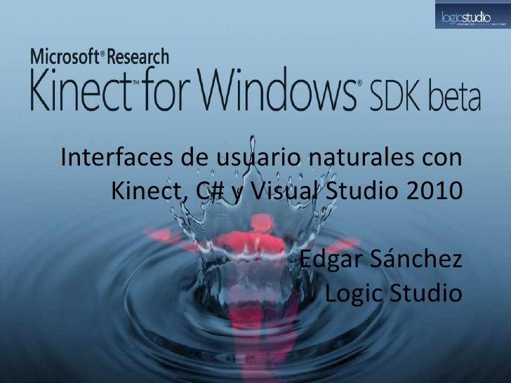 Interfaces de usuario naturales con     Kinect, C# y Visual Studio 2010                     Edgar Sánchez                 ...