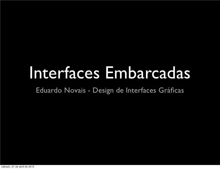 Interfaces Embarcadas                              Eduardo Novais - Design de Interfaces Gráficassábado, 21 de abril de 2012