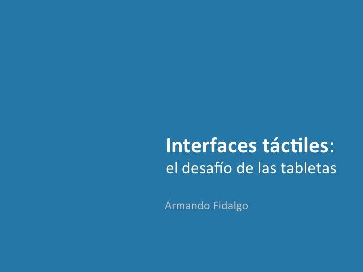 Interfaces tác,les:  el desa(o de las tabletas Armando Fidalgo
