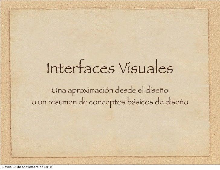 Interfaces Visuales                               Una aproximación desde el diseño                   o un resumen de conce...