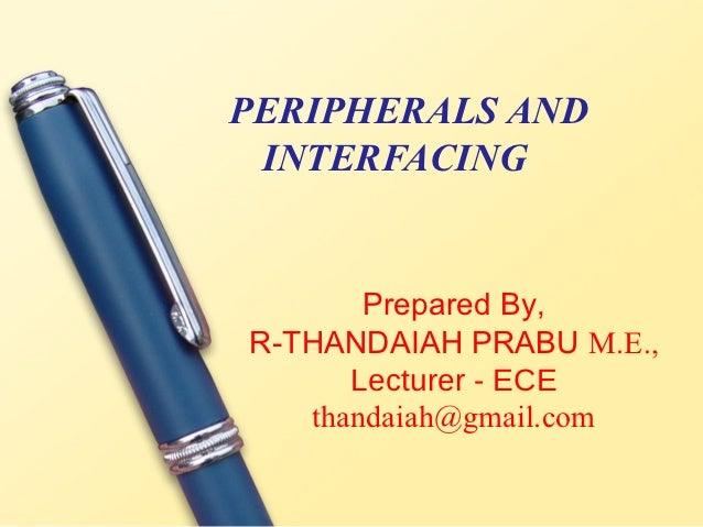 PERIPHERALS AND INTERFACING       Prepared By,R-THANDAIAH PRABU M.E.,      Lecturer - ECE   thandaiah@gmail.com