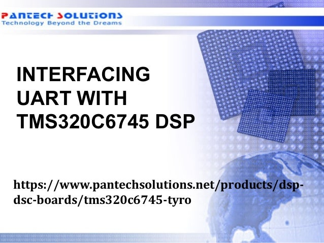 INTERFACING UART WITH TMS320C6745 DSP https://www.pantechsolutions.net/products/dsp- dsc-boards/tms320c6745-tyro