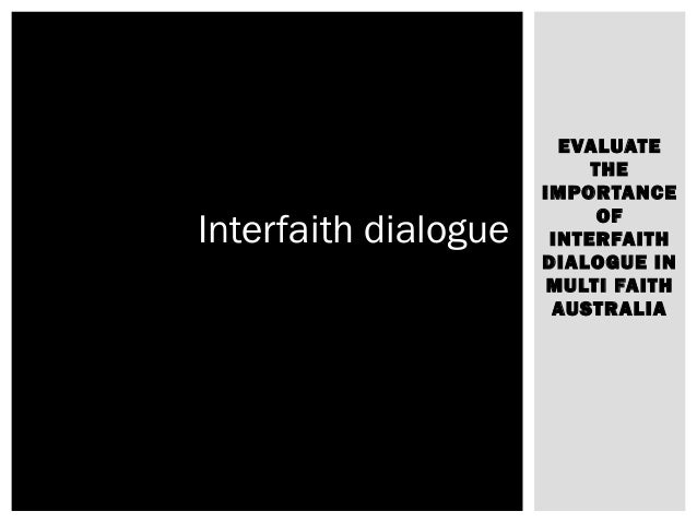 EVALUATE THE IMPORTANCE OF INTERFAITH DIALOGUE IN MULTI FAITH AUSTRALIA Interfaith dialogue
