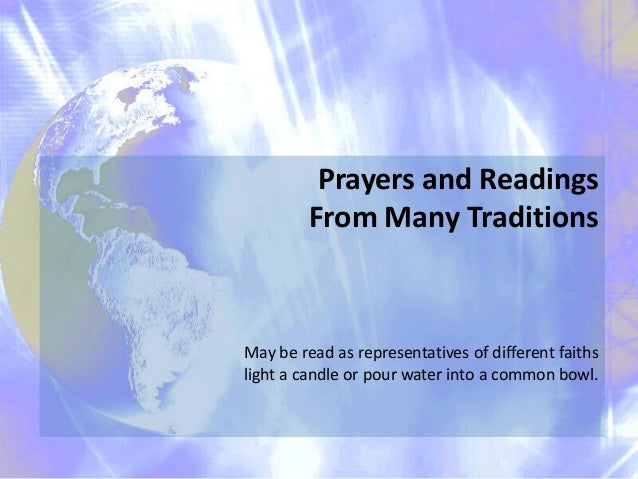 Prayers and Readings From Many Traditions  May be read as representatives of different faiths light a candle or pour water...
