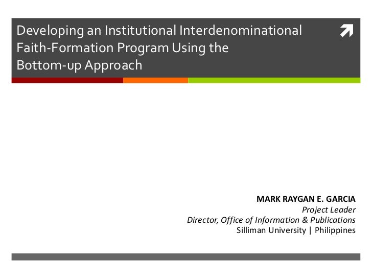 Developing an Institutional Interdenominational Faith-Formation Program Using the Bottom-up Approach <br />MARK RAYGAN E. ...