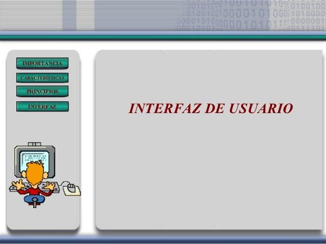 IMPORTANCIACARACTERÍSTICAS PRINCIPIOS  INTERFAZ                  INTERFAZ DE USUARIO