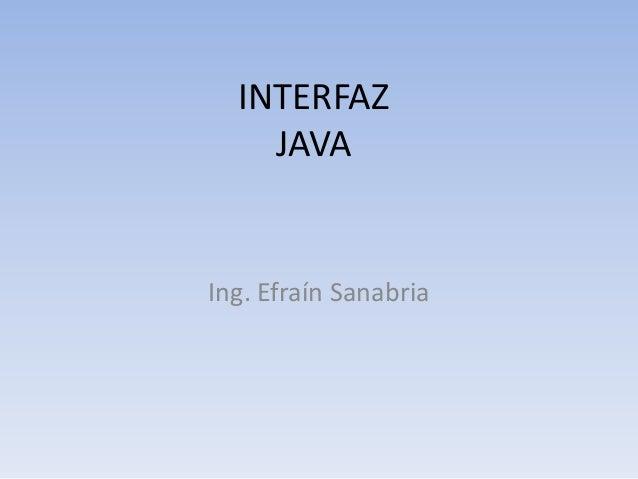 INTERFAZ JAVA Ing. Efraín Sanabria