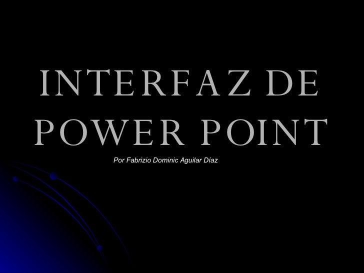 INTERFAZ DE POWER POINT Por Fabrizio Dominic Aguilar Díaz