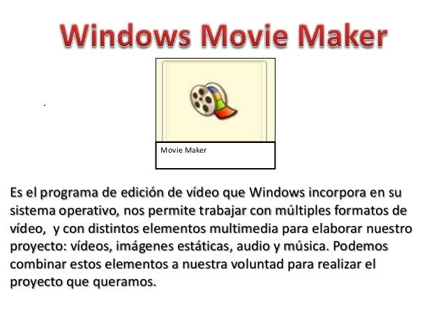 .                        Movie MakerEs el programa de edición de vídeo que Windows incorpora en susistema operativo, nos p...