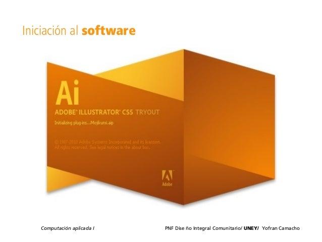 Computación aplicada I PNF Dise ño Integral Comunitario/ UNEY/ Yofran Camacho Iniciación al software