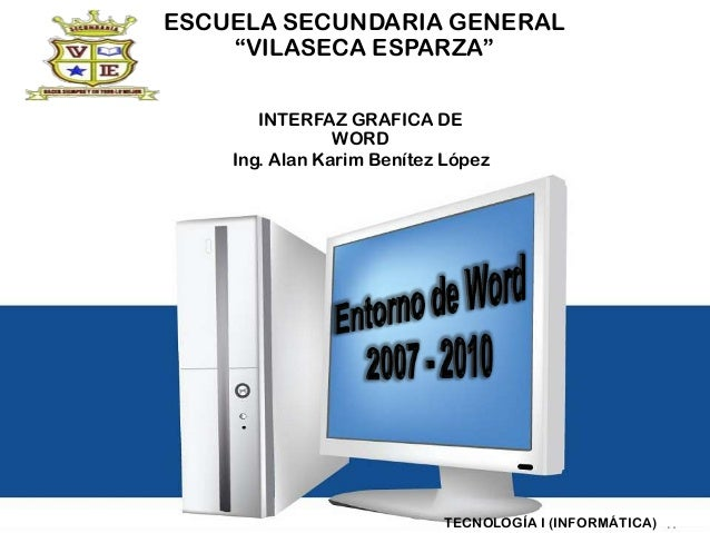 "ESCUELA SECUNDARIA GENERAL ""VILASECA ESPARZA"" INTERFAZ GRAFICA DE WORD Ing. Alan Karim Benítez López  TECNOLOGÍA I (INFORM..."