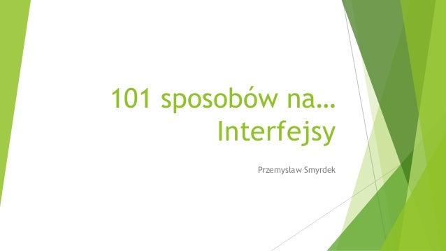 101 sposobów na… Interfejsy Przemysław Smyrdek