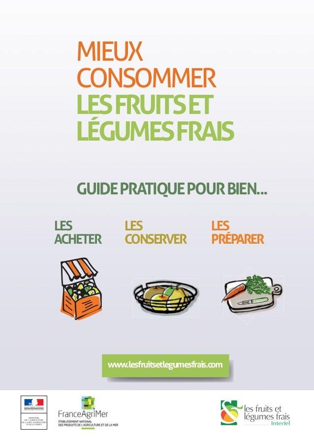 MIEUX CONSOMMER LESFRUITSET LÉGUMESFRAIS LES ACHETER LES CONSERVER LES PRÉPARER GUIDEPRATIQUEPOURBIEN... www.lesfruitsetle...