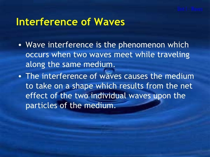 Unit 1 - Waves <ul><li>Wave interference is the phenomenon which occurs when two waves meet while traveling along the same...
