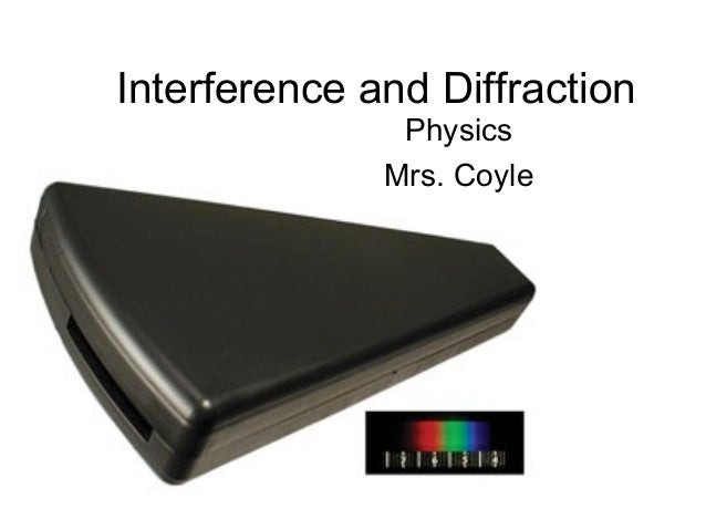 Interference and DiffractionPhysicsMrs. Coyle