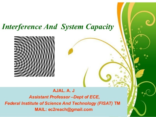 Interference And System Capacity                         AJAL. A. J             Assistant Professor –Dept of ECE,Federal I...