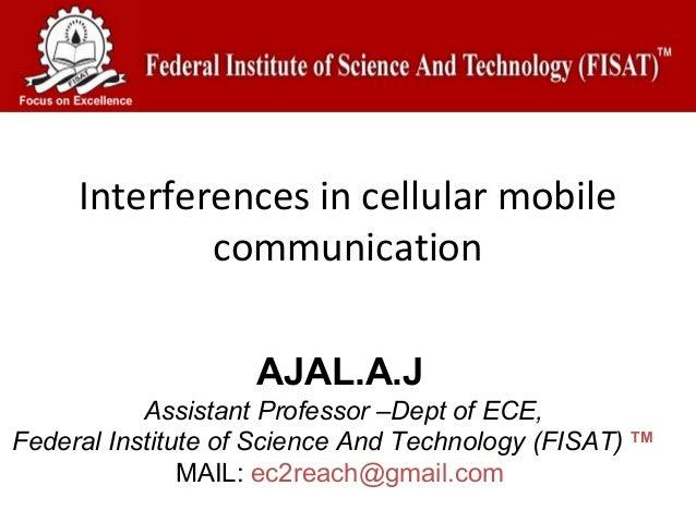 Interferences in cellular mobile             communication                    AJAL.A.J           Assistant Professor –Dept...