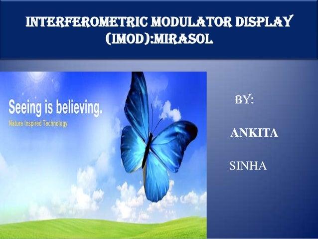 INTERFEROMETRIC MODULATOR DISPLAY          (IMOD):mirasol 0501212311                         BY: BY:                      ...