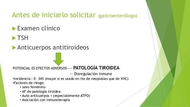 Antes de iniciarlo solicitar (gastroenterólogo)  Examen clínico  TSH  Anticuerpos antitiroideos POTENCIAL ES EFECTOS AD...