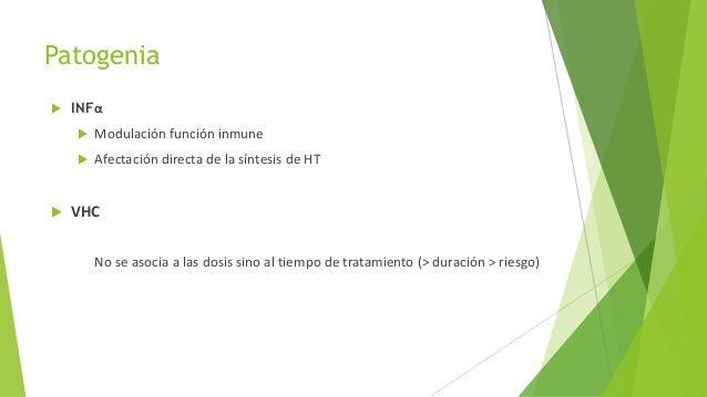 Patogenia  INFα  Modulación función inmune  Afectación directa de la síntesis de HT  VHC No se asocia a las dosis sino...
