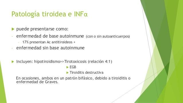 Patología tiroidea e INFα  puede presentarse como: - enfermedad de base autoinmune (con o sin autoanticuerpos) - 17% pres...
