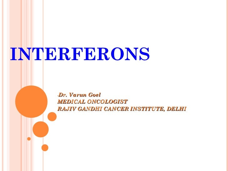INTERFERONS   Dr. Varun Goel   -   MEDICAL ONCOLOGIST   RAJIV GANDHI CANCER INSTITUTE, DELHI