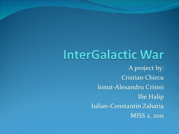 A project by: Cristian Chircu Ionut-Alexandru Cristei Ilie Halip Iulian-Constantin Zaharia MISS 2, 2011
