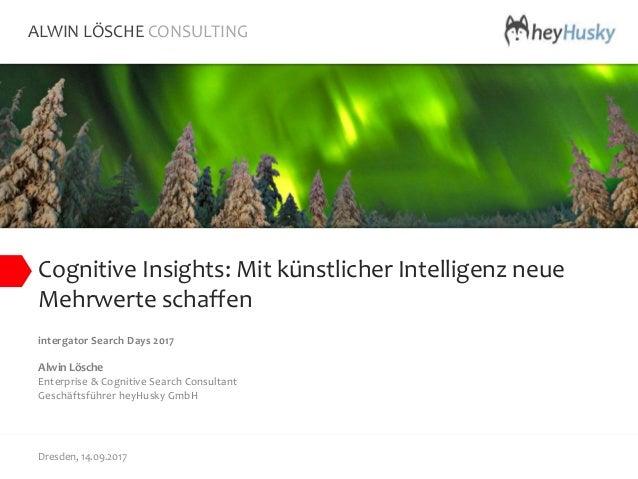 Cognitive Insights: Mit künstlicher Intelligenz neue Mehrwerte schaffen intergator Search Days 2017 Alwin Lösche Enterpris...