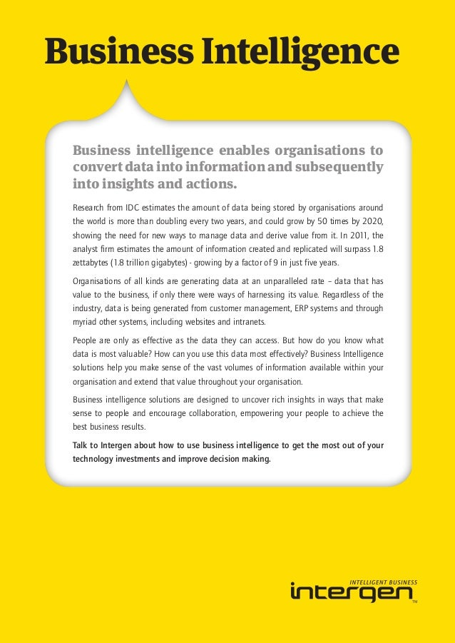 Business Intelligence Business intelligence enables organisations to convert data into information and subsequently into i...