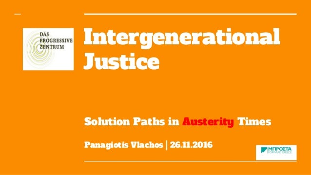 Intergenerational Justice Solution Paths in Austerity Times Panagiotis Vlachos | 26.11.2016