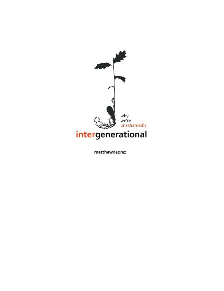 Why We're Unashamedly Intergenerational    © by Matthew Donald Deprez   All rights reserved. No portion of this book may b...