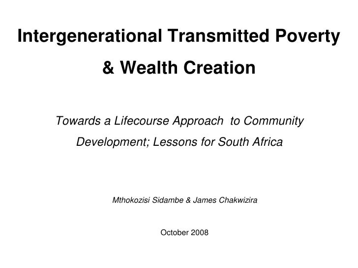 Intergenerational Transmitted Poverty & Wealth Creation Towards a Lifecourse Approach  to Community Development; Lessons f...